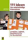 111 Ideen für selbstständiges Präsentieren: Lernplakat