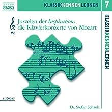 Juwelen der Inspiration: Die Klavierkonzerte von Mozart (KlassikKennenLernen 7) Hörbuch von Stefan Schaub Gesprochen von: Stefan Schaub