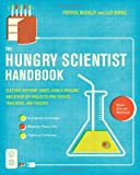 The Hungry Scientist Handbook: Electric Birthday Cakes, Edible Origami, and Other DIY Projects for Techies, Tinkerers, and Foodies