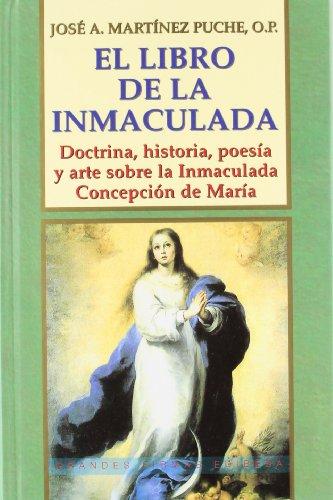 El Libro de la Inmaculada: Doctrina, historia, poesia y arte sobre la Inmaculada Concepcion de Maria (Spanish Edition)