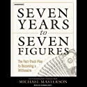 Seven Years to Seven Figures: The Fast-Track Plan to Becoming a Millionaire (       UNABRIDGED) by Michael Masterson Narrated by Norman Dietz