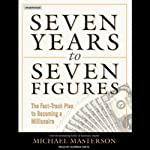 Seven Years to Seven Figures: The Fast-Track Plan to Becoming a Millionaire | Michael Masterson