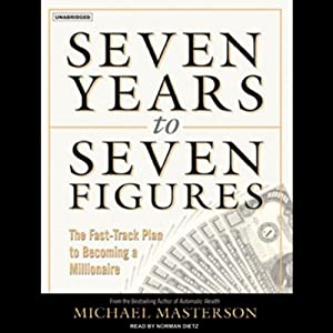 Seven Years to Seven Figures: The Fast-Track Plan to Becoming a Millionaire | [Michael Masterson]