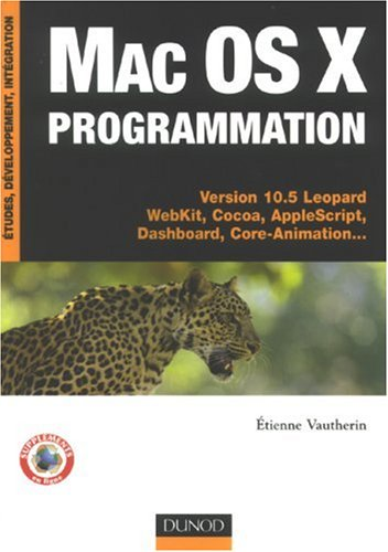 mac os x: programmation: Version 10.5 Leopard WebKit, Cocoa, Applescript, Dashboard, Core-Animation...