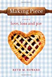 img - for Making Piece: A Memoir of Love, Loss and Pie book / textbook / text book