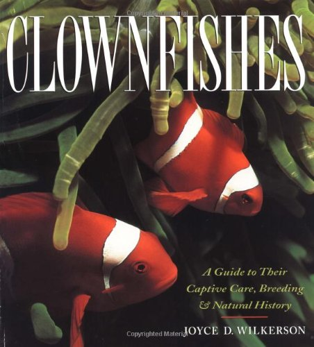 Clownfishes: A Guide to Their Captive Care, Breeding & Natural History: Joyce D. Wilkerson, Thomas A. Frakes: 9781890087043: Amazon.com: Books