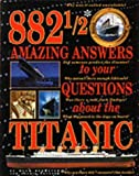 img - for 882 1/2 Amazing Answers To Your Questions About The Titanic by Hugh(Author) ; Coulter, Laurie(Joint Author); Marschall, Ken(Illustrator) Brewster (1999-02-28) book / textbook / text book