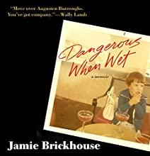 Dangerous When Wet: A Memoir (       UNABRIDGED) by Jamie Brickhouse Narrated by Jamie Brickhouse
