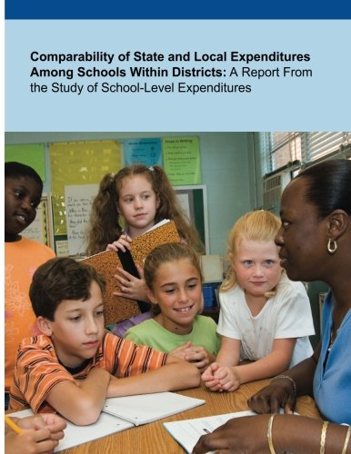 Comparability Of State And Local Expenditures Among Schools Within Districts: A Report From The Study Of School-Level Expenditures (Education)