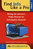 Find Info Like a Pro, Vol. 2: Mining the Internets Public Records for Investigative Research