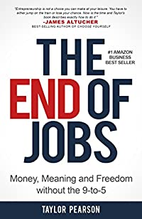 The End Of Jobs: Money, Meaning And Freedom Without The 9-to-5 by Taylor Pearson ebook deal