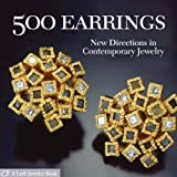 500 Earrings: New Directions in Contemporary Jewelry (Lark Jewellery) (500 (Lark Paperback))by Lark Books
