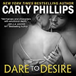 Dare to Desire: Dare to Love, Book 2 (       UNABRIDGED) by Carly Phillips Narrated by Sophie Eastlake