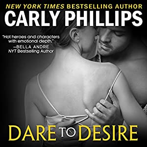 Dare to Desire: Dare to Love, Book 2 | [Carly Phillips]