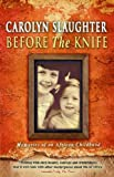 Carolyn Slaughter Before The Knife: Memories Of An African Childhood