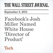 Facebook's Josh Miller Named White House 'Director of Product' (       UNABRIDGED) by Cat Zakrzewski Narrated by Alexander Quincy