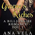 Greene's Riches: A Billionaire Romance, Vol. 1 | Ana Vela