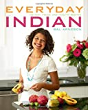 Bal Arneson Everyday Indian: 100 Fast, Fresh and Healthy Recipes