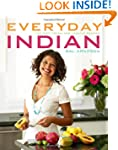 Everyday Indian: 100 Fast, Fresh and...