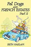 Fat Dogs and French Estates - Part 2