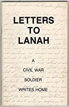 Letters To Lanah, A Civil War Soldier Writes…