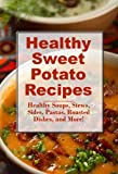 img - for Healthy Sweet Potato Recipes: Healthy Sweet Potato Soups, Stews, Pastas, Roasted Dishes, Sides, and Desserts (Healthy Recipes) book / textbook / text book