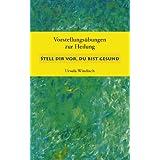 """Stell dir vor, du bist gesund: Vorstellungs�bungen zur Heilungvon """"Ursula Windisch"""""""