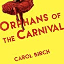 Orphans at the Carnival: A Novel Audiobook by Carol Birch Narrated by Heather Wilds