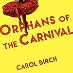Orphans at the Carnival: A Novel | Carol Birch