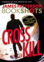 Cross Kill: A BookShot: An Alex Cross Story