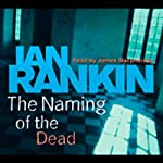 The Naming of the Dead: Inspector Rebus, Book 16 (       ABRIDGED) by Ian Rankin Narrated by James Macpherson