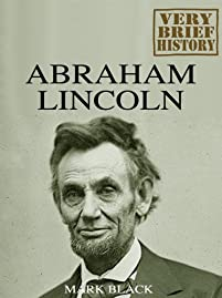 Abraham Lincoln: A Very Brief History by Mark Black ebook deal