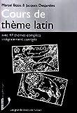 Cours de thème latin : Avec 47 thèmes complets intégralement corrigés