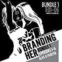 Branding Her: Bundle 1, Episodes 1-6: Steamy Lesbian Romance Series, Book 7 Audiobook by Alex B Porter Narrated by Roxanne Hill