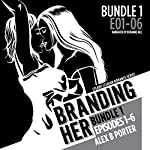 Branding Her: Bundle 1, Episodes 1-6: Steamy Lesbian Romance Series, Book 7 | Alex B Porter