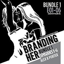 Branding Her: Bundle 1, Episodes 1-6: Steamy Lesbian Romance Series, Book 7 | Livre audio Auteur(s) : Alex B Porter Narrateur(s) : Roxanne Hill