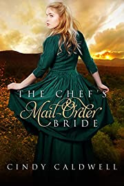 The Chef's Mail Order Bride: A Sweet Western Historical Romance (Wild West Frontier Brides Book 1)