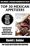 Top 30 Mexican Appetizer Dishes: Latest Collection of Top 30 Tested, Proven, Most-Wanted Delicious, Super Easy And Quick Mexican Appetizer Recipes
