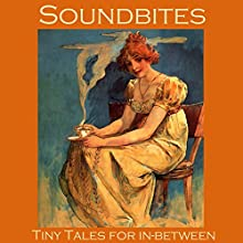 Soundbites: Tiny Tales for In-Between Audiobook by O. Henry, W. F. Harvey, H. P. Lovecraft, Richard Middleton, F. Anstey, Arthur Gray, Olive Schreiner Narrated by Cathy Dobson