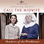 Shadows of the Workhouse: Call the Midwife, Book 2 | Jennifer Worth
