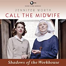 Shadows of the Workhouse: Call the Midwife, Book 2 (       UNABRIDGED) by Jennifer Worth Narrated by Nicola Barber
