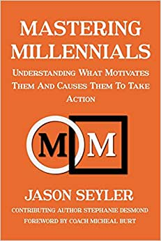 Mastering Millennials: Understanding What Motivates Them And Causes Them To Take Action