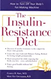 img - for The Insulin-Resistance Diet : How to Turn Off Your Body's Fat-Making Machine book / textbook / text book