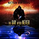 The Day After Never: A Time Travel Adventure: In Times Like These, Book 3 Audiobook by Nathan Van Coops Narrated by Neil Hellegers
