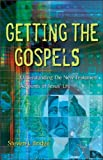 img - for Getting the Gospels: Understanding the New Testament Accounts of Jesus' Life book / textbook / text book