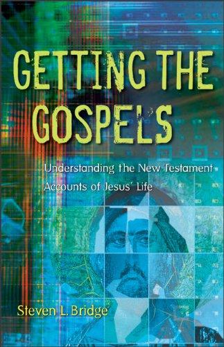Getting the Gospels: Understanding the New Testament Accounts of Jesus' Life