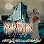 Martin Luther: The Champion of the Lord | Solemn Appeal Ministries