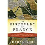 The Discovery of France: A Historical Geography from the Revolution to the First World War ~ Graham Robb