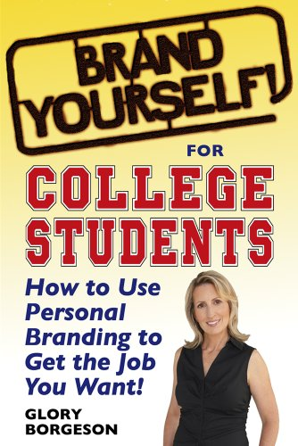 Brand Yourself! For College Students: How To Use Personal Branding To Get The Job You Want by Glory Borgeson ebook deal