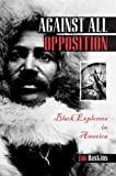 Against All Opposition (Turtleback School & Library Binding Edition) (0613910540) by Haskins, Jim
